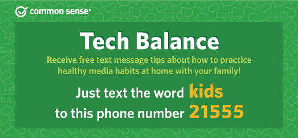 "Receive text message tips about how to practice healthy media habits at home with your family! Just text the word ""kids"" to 21555"