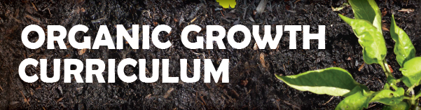 Organic Growth Curriculum